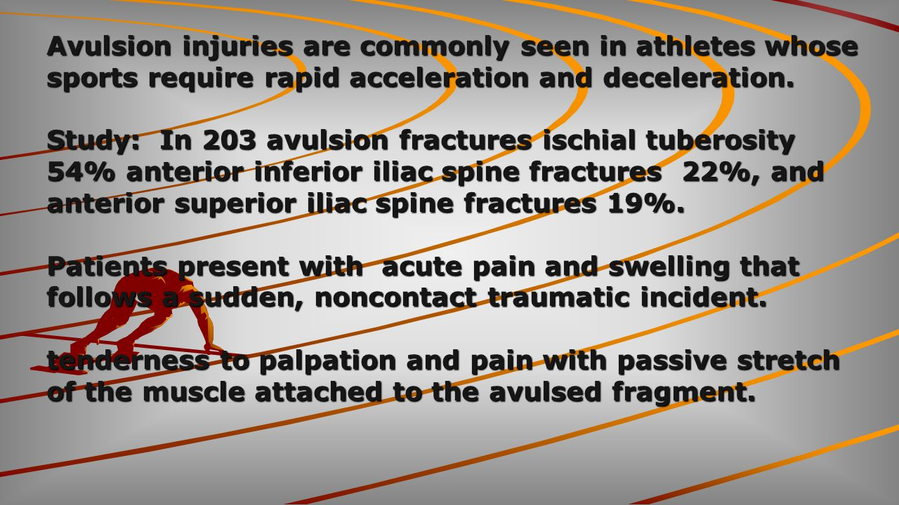 Avulsion injuries are commonly seen in athletes whose sports require rapid acceleration and deceleration.