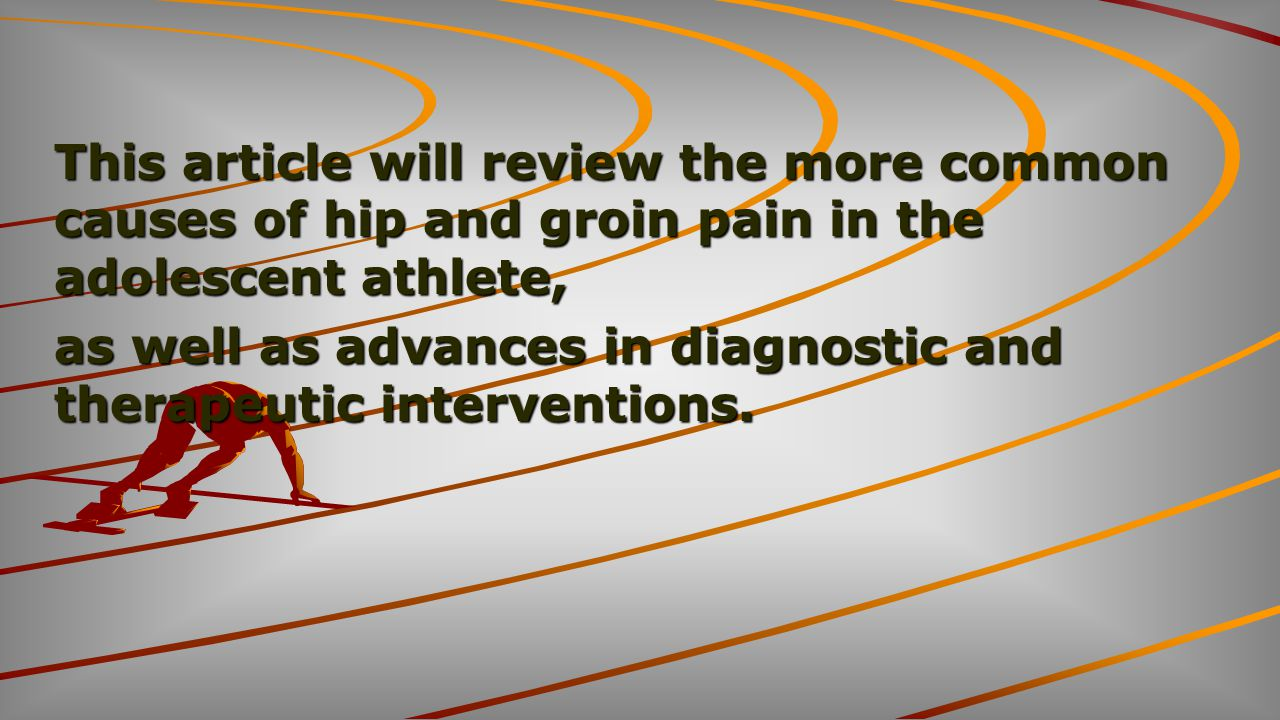 This article will review the more common causes of hip and groin pain in the adolescent athlete,