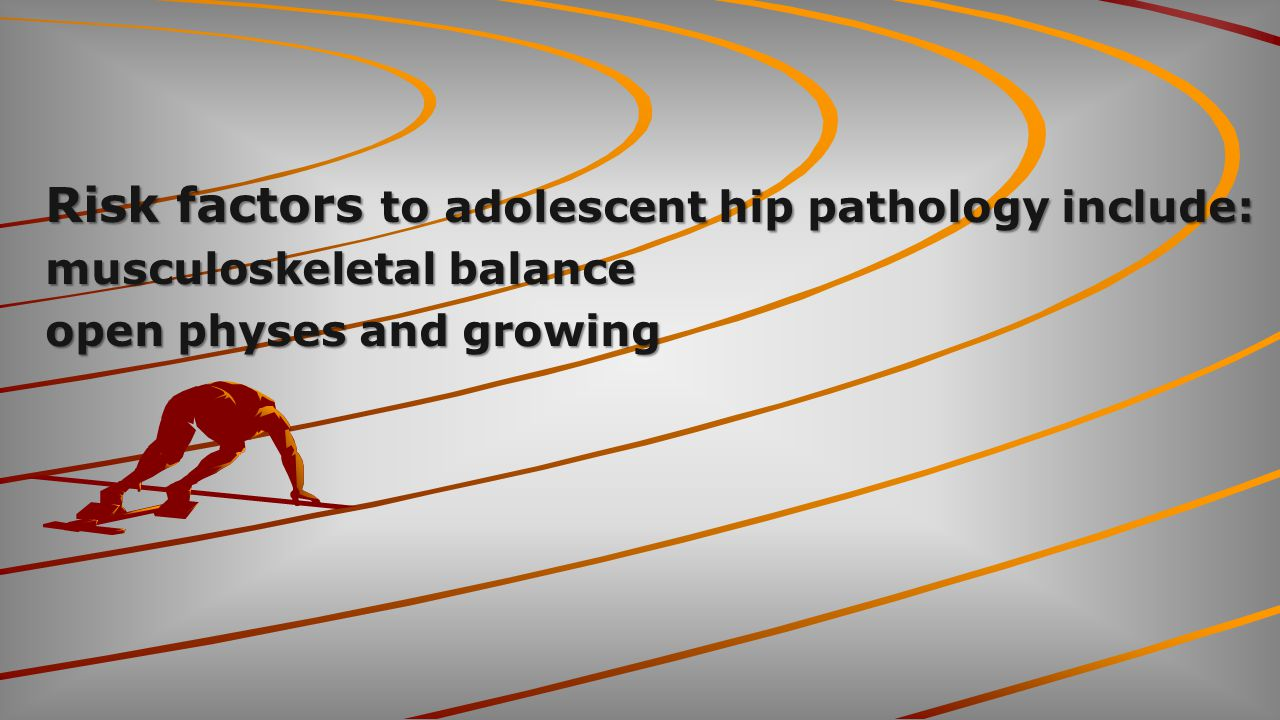 Risk factors to adolescent hip pathology include: