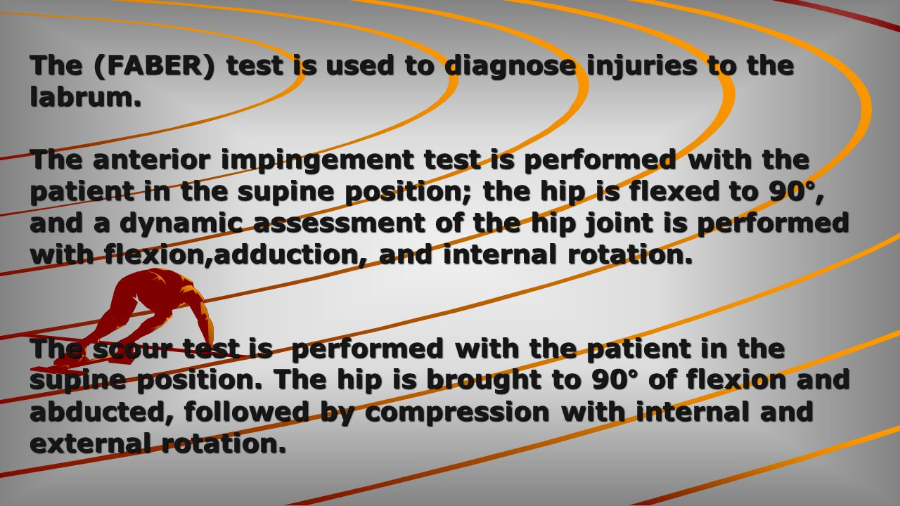 The (FABER) test is used to diagnose injuries to the labrum.