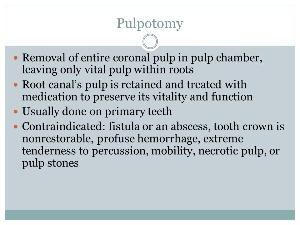 Pulpotomy Removal of entire coronal pulp in pulp chamber, leaving only vital pulp within roots.