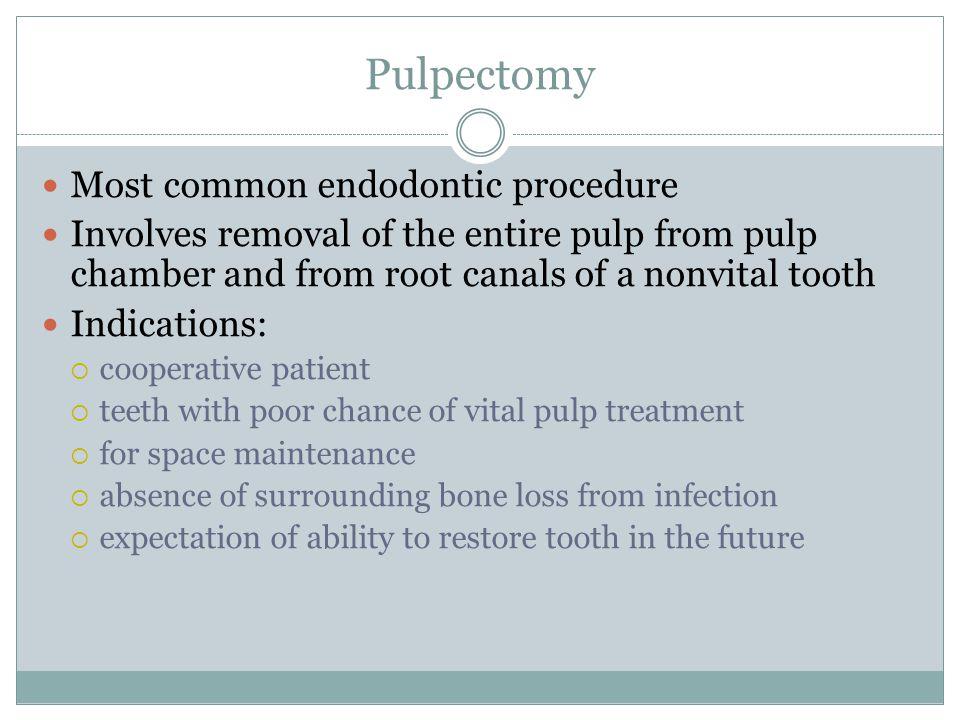 Pulpectomy Most common endodontic procedure