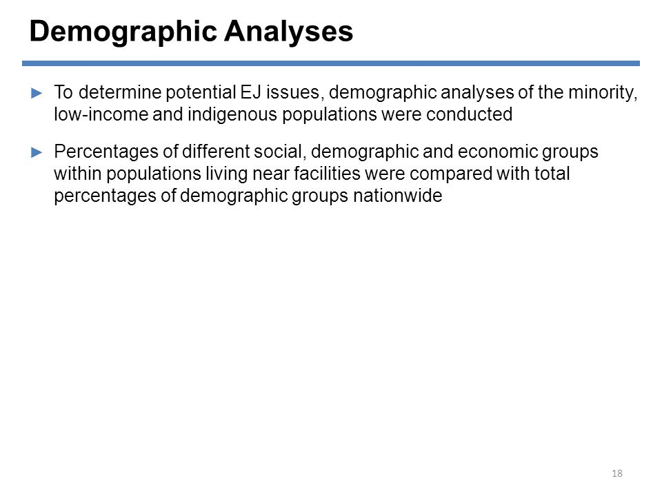 Demographic Analyses To determine potential EJ issues, demographic analyses of the minority, low-income and indigenous populations were conducted.