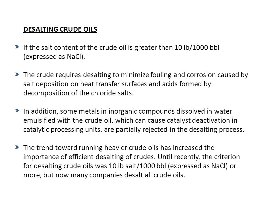 DESALTING CRUDE OILS If the salt content of the crude oil is greater than 10 lb/1000 bbl (expressed as NaCl).
