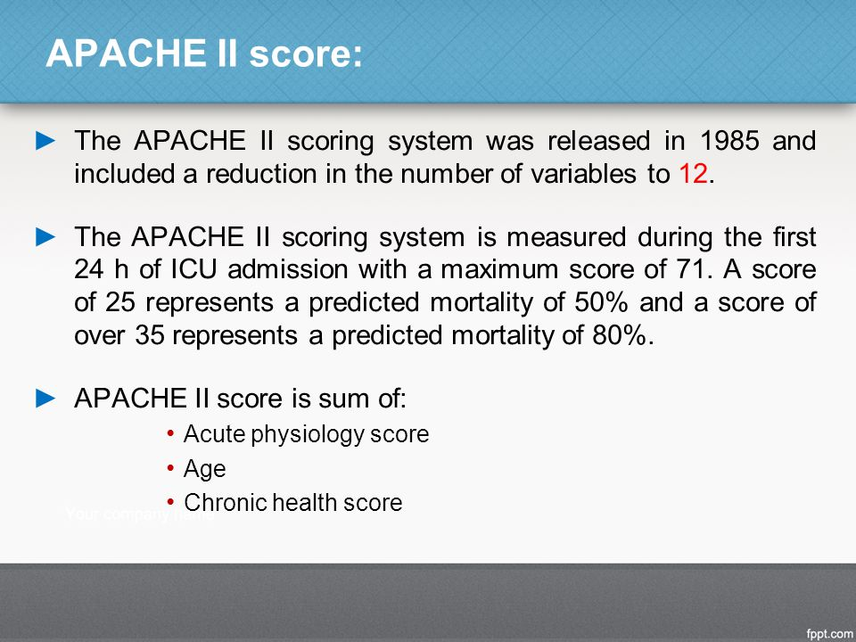 APACHE II score: The APACHE II scoring system was released in 1985 and included a reduction in the number of variables to 12.