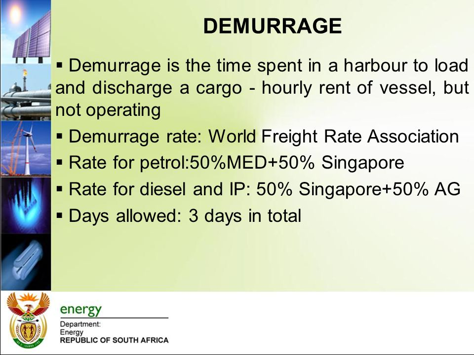 DEMURRAGE Demurrage is the time spent in a harbour to load and discharge a cargo - hourly rent of vessel, but not operating.
