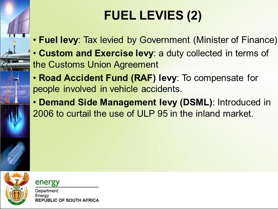 FUEL LEVIES (2) Fuel levy: Tax levied by Government (Minister of Finance)