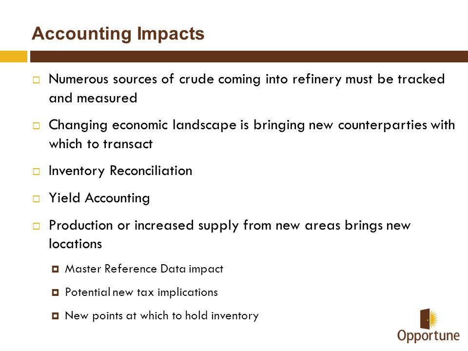 Accounting Impacts Numerous sources of crude coming into refinery must be tracked and measured.