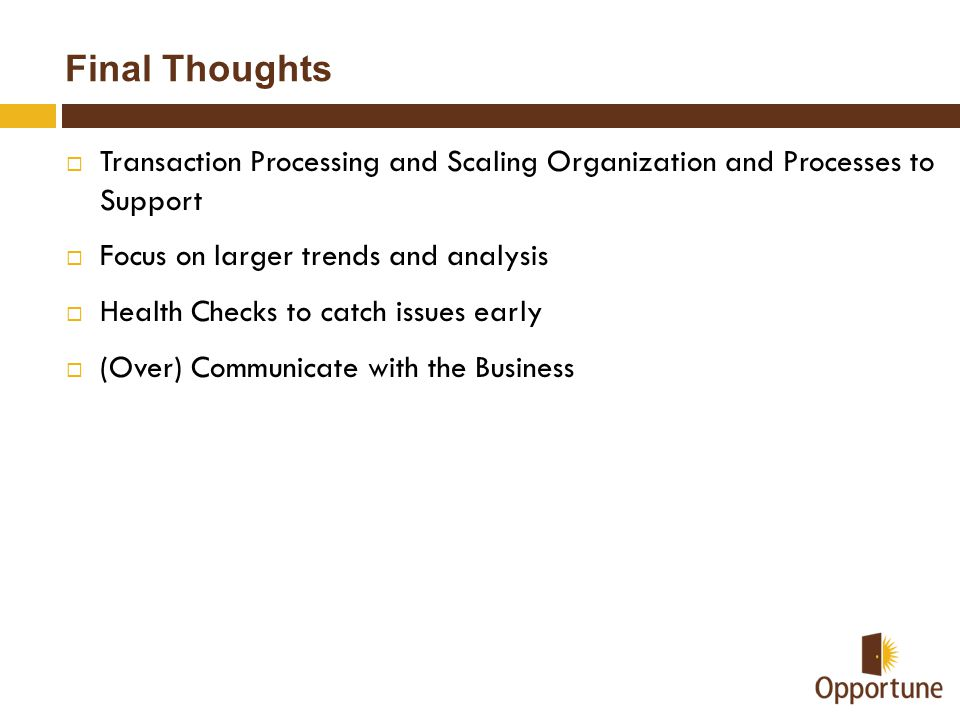 Final Thoughts Transaction Processing and Scaling Organization and Processes to Support. Focus on larger trends and analysis.