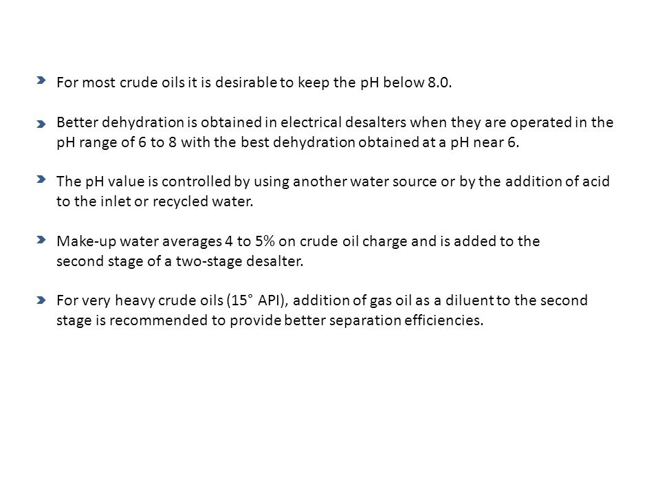 For most crude oils it is desirable to keep the pH below 8.0.