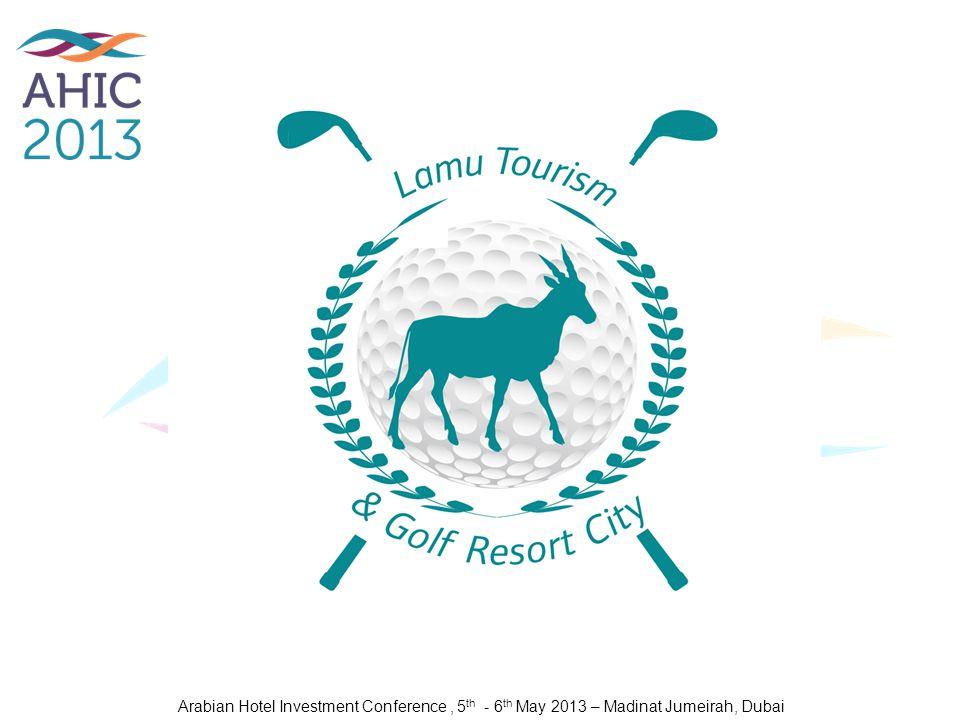 Arabian Hotel Investment Conference , 5th - 6th May 2013 – Madinat Jumeirah, Dubai