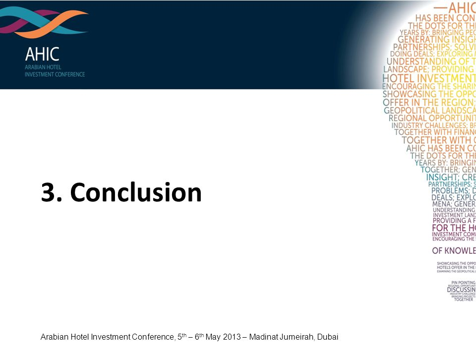 3. Conclusion Arabian Hotel Investment Conference, 5th – 6th May 2013 – Madinat Jumeirah, Dubai