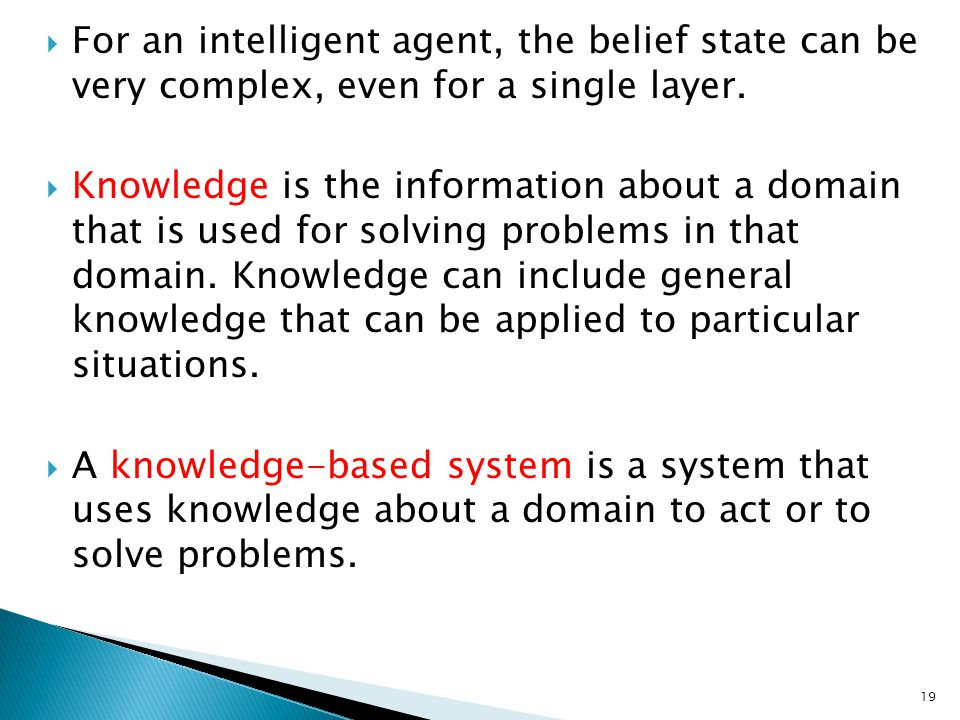 For an intelligent agent, the belief state can be very complex, even for a single layer.