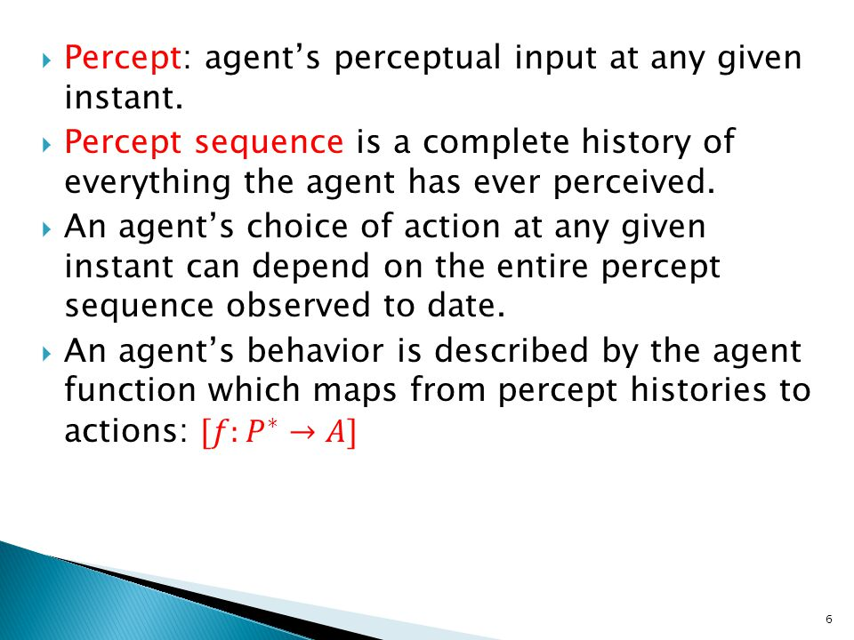Percept: agent's perceptual input at any given instant.