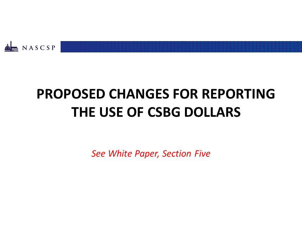 PROPOSED CHANGES FOR REPORTING The Use of CSBG Dollars