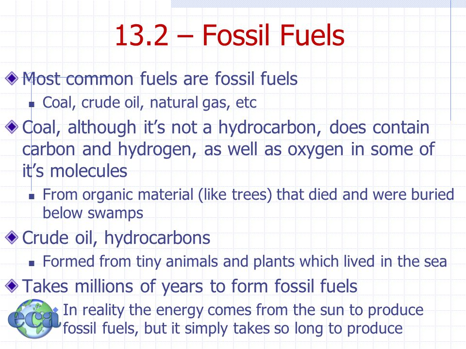 13.2 – Fossil Fuels Most common fuels are fossil fuels