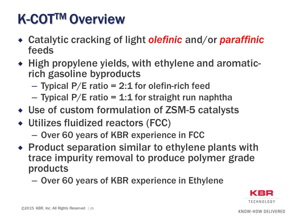 K-COTTM Overview Catalytic cracking of light olefinic and/or paraffinic feeds.