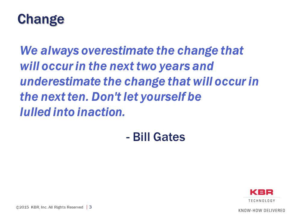 Change We always overestimate the change that