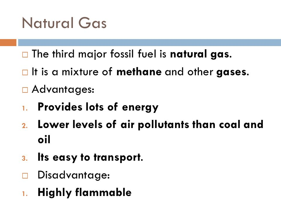 Natural Gas The third major fossil fuel is natural gas.
