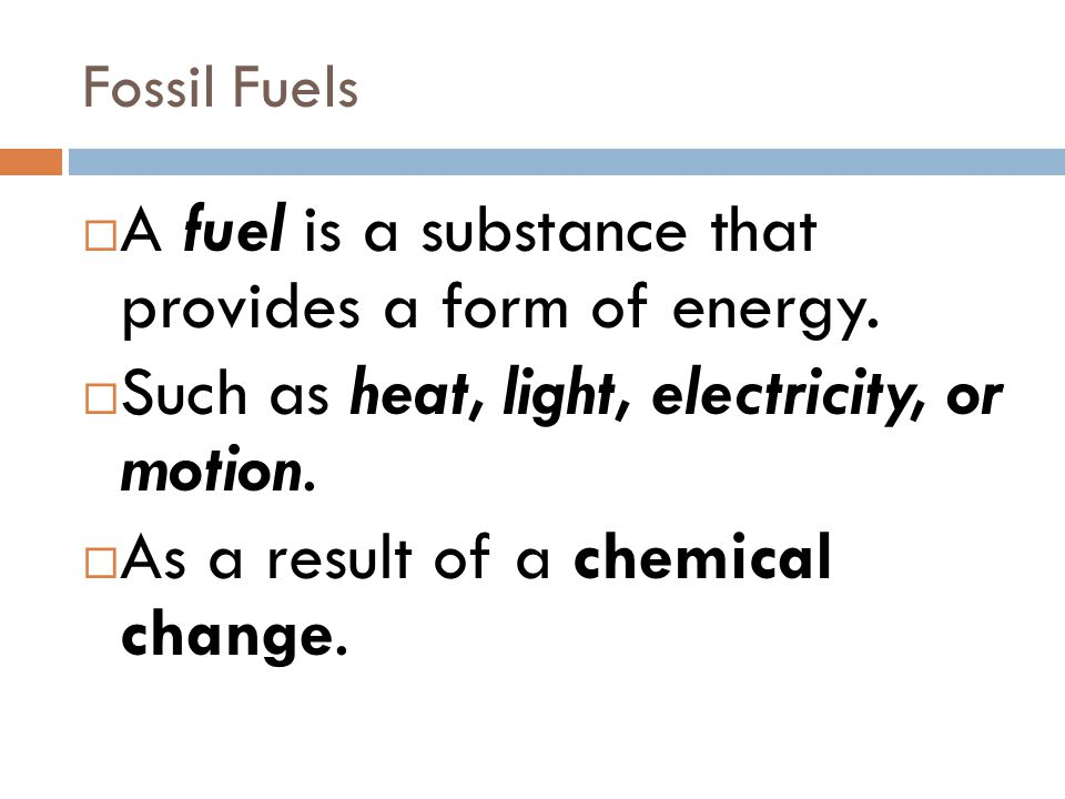 A fuel is a substance that provides a form of energy.