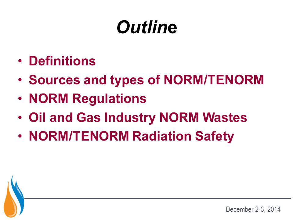 Outline Definitions Sources and types of NORM/TENORM NORM Regulations