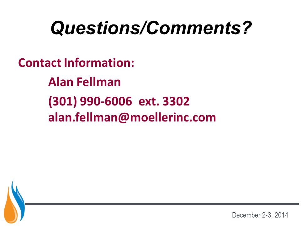 Questions/Comments Contact Information: Alan Fellman. (301) 990-6006 ext. 3302 alan.fellman@moellerinc.com.