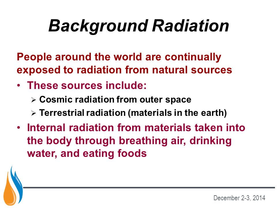 Background Radiation People around the world are continually exposed to radiation from natural sources.