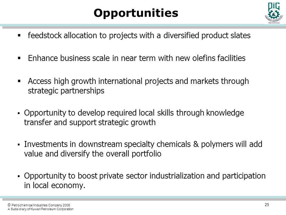Opportunities feedstock allocation to projects with a diversified product slates. Enhance business scale in near term with new olefins facilities.