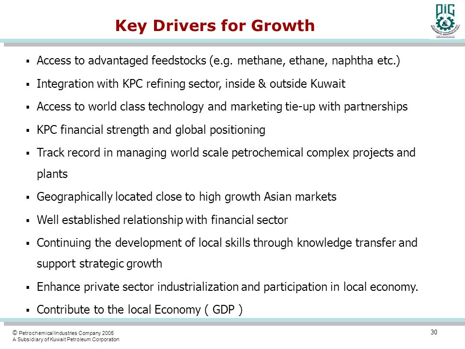 Key Drivers for Growth Access to advantaged feedstocks (e.g. methane, ethane, naphtha etc.)