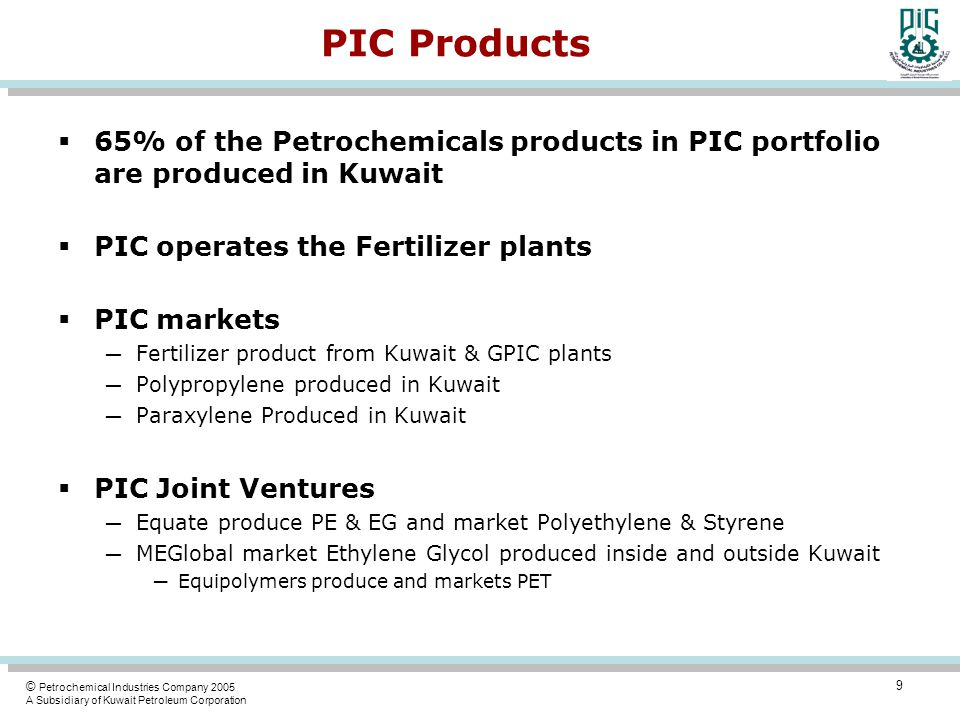 PIC Products 65% of the Petrochemicals products in PIC portfolio are produced in Kuwait. PIC operates the Fertilizer plants.