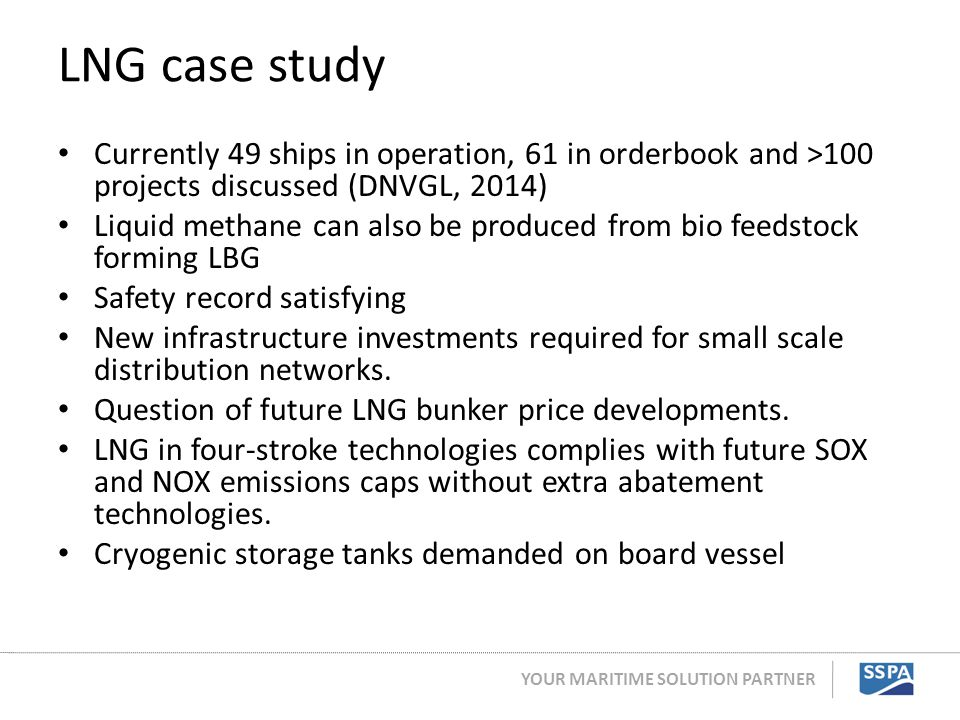 LNG case study Currently 49 ships in operation, 61 in orderbook and >100 projects discussed (DNVGL, 2014)