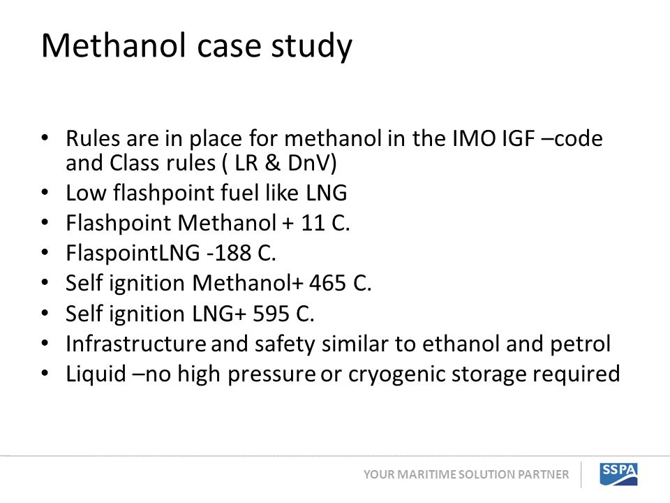 Methanol case study Rules are in place for methanol in the IMO IGF –code and Class rules ( LR & DnV)