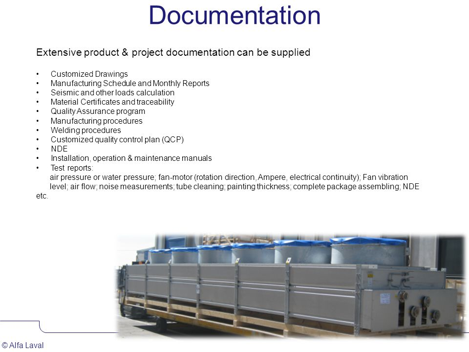 Documentation Extensive product & project documentation can be supplied. Customized Drawings. Manufacturing Schedule and Monthly Reports.