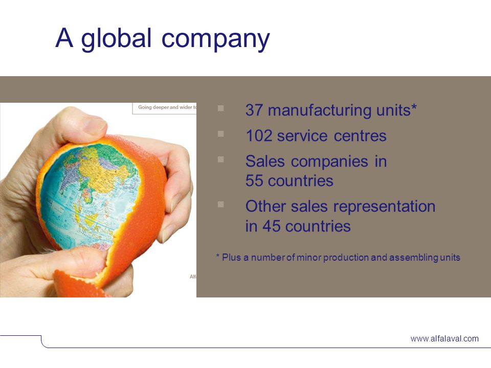 A global company 37 manufacturing units* 102 service centres