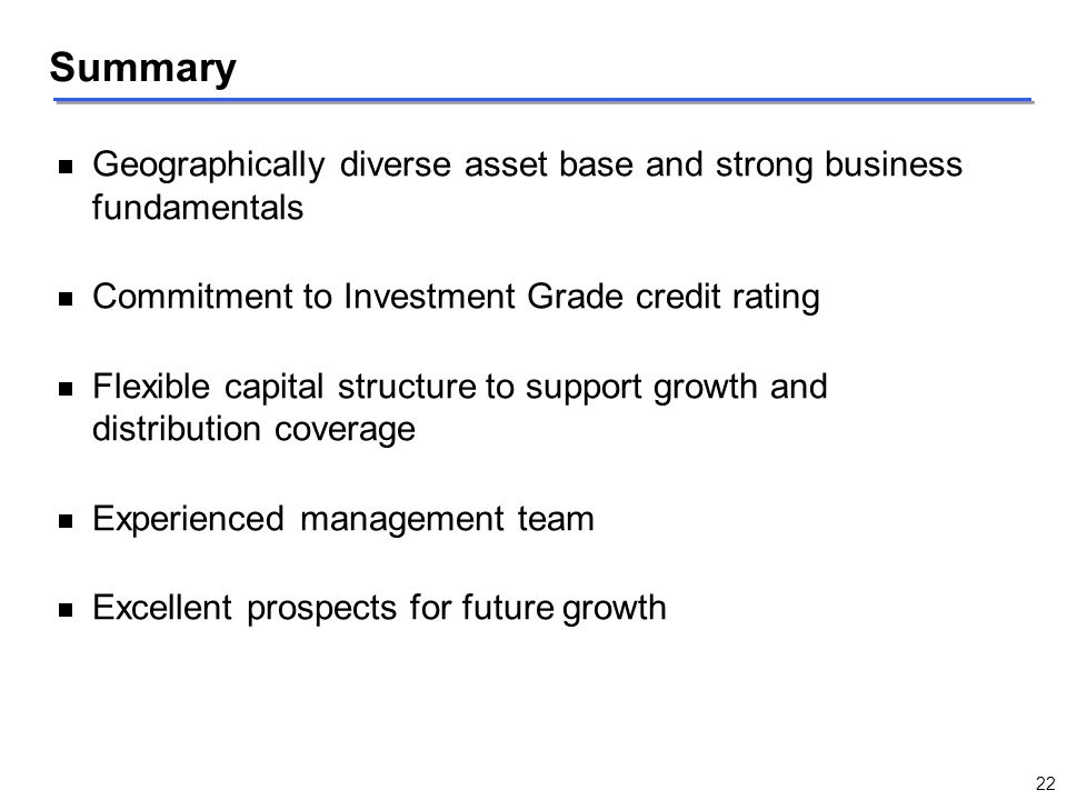 Summary Geographically diverse asset base and strong business fundamentals. Commitment to Investment Grade credit rating.