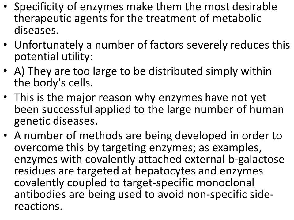 Specificity of enzymes make them the most desirable therapeutic agents for the treatment of metabolic diseases.