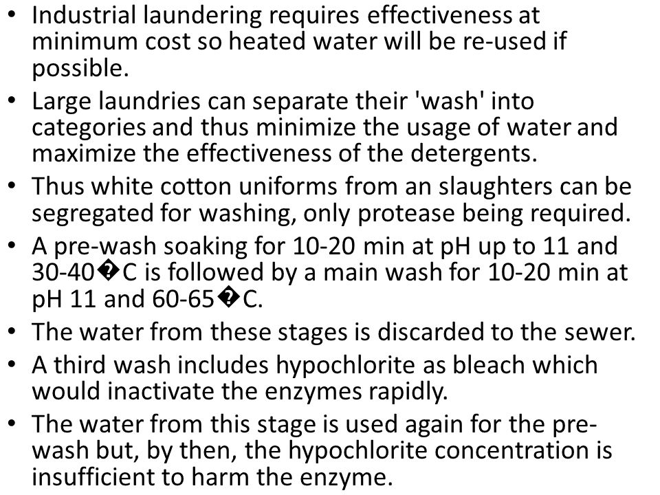 Industrial laundering requires effectiveness at minimum cost so heated water will be re-used if possible.