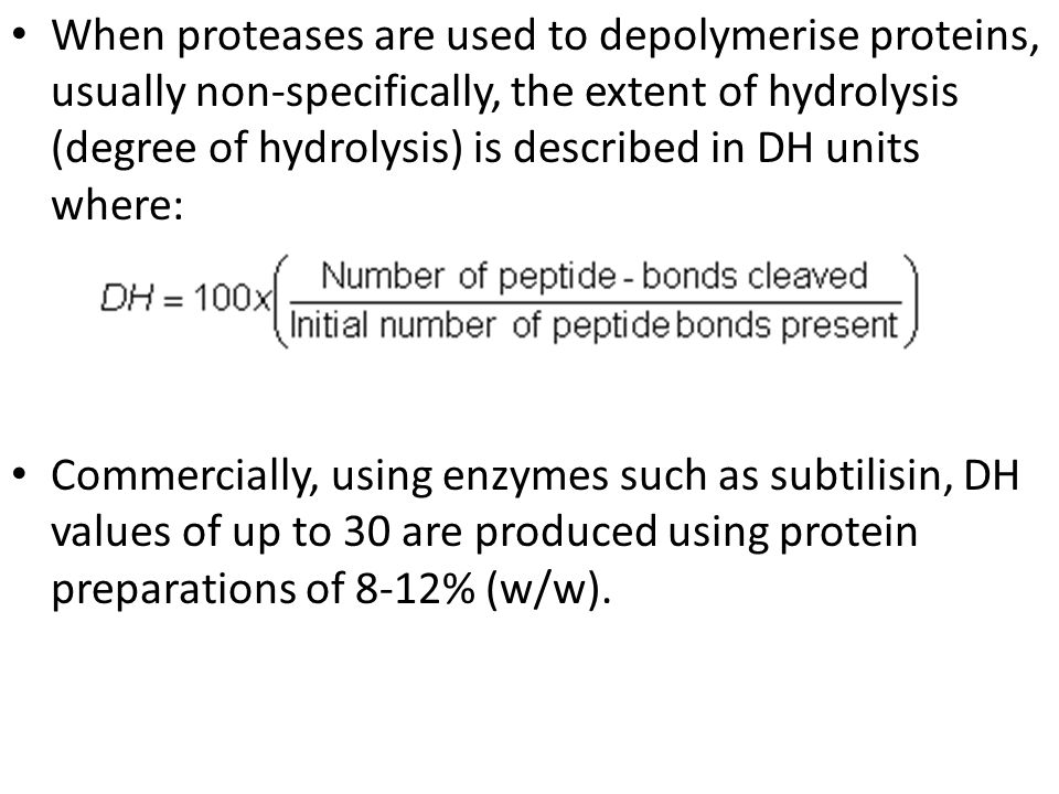 When proteases are used to depolymerise proteins, usually non-specifically, the extent of hydrolysis (degree of hydrolysis) is described in DH units where: