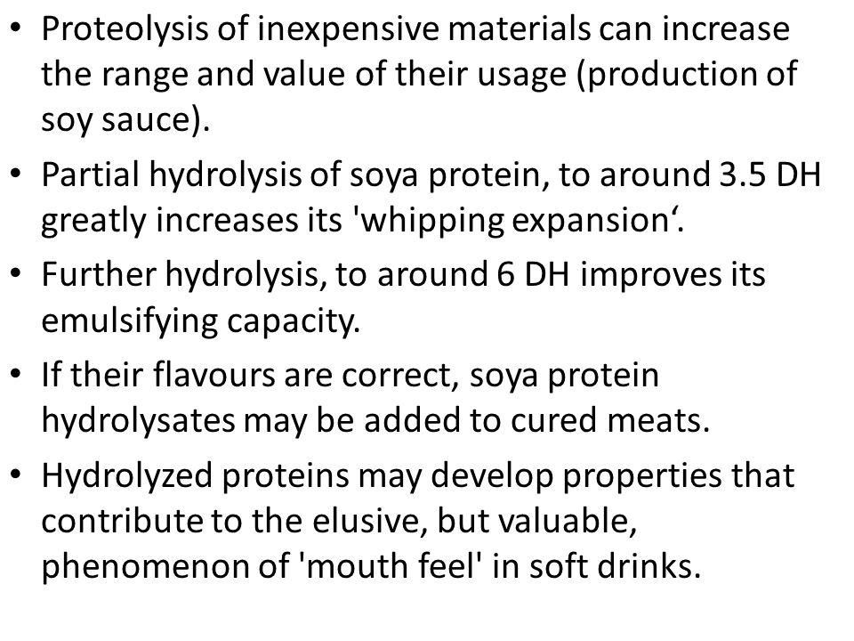 Proteolysis of inexpensive materials can increase the range and value of their usage (production of soy sauce).