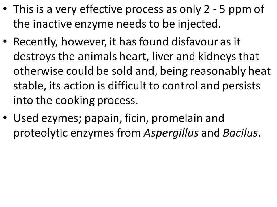 This is a very effective process as only 2 - 5 ppm of the inactive enzyme needs to be injected.