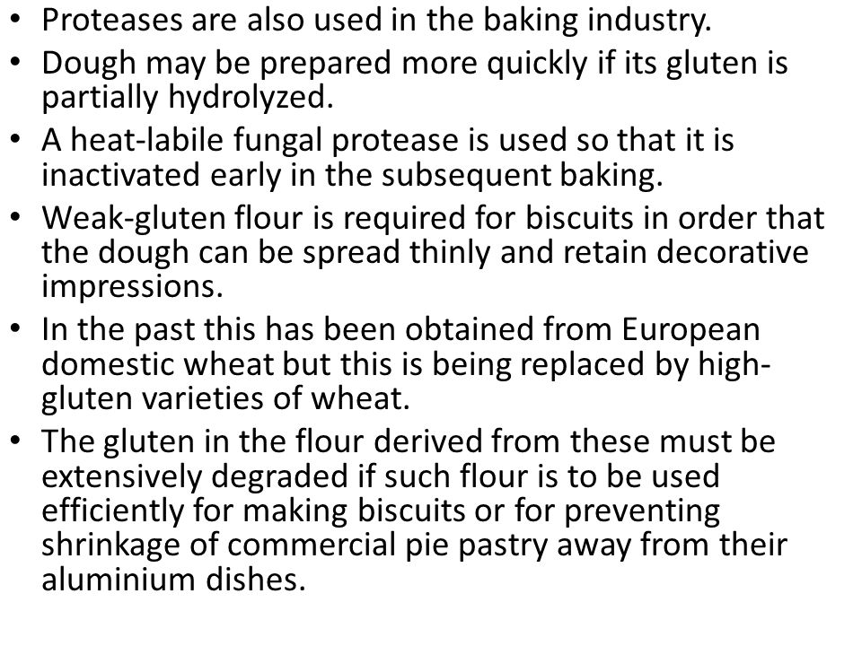 Proteases are also used in the baking industry.