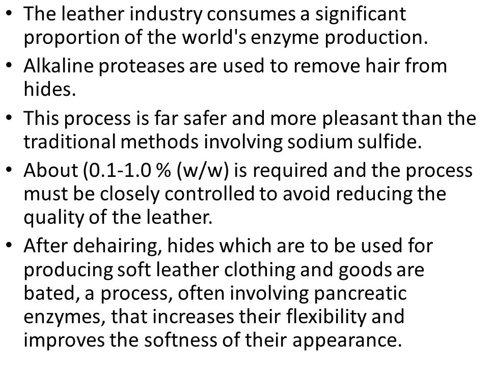 The leather industry consumes a significant proportion of the world s enzyme production.