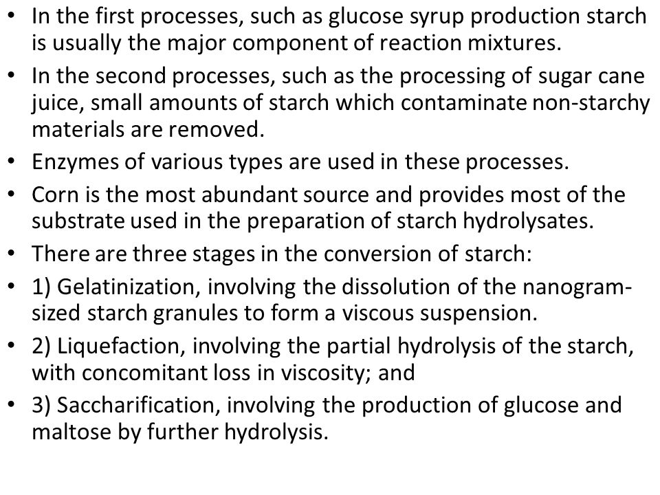 In the first processes, such as glucose syrup production starch is usually the major component of reaction mixtures.
