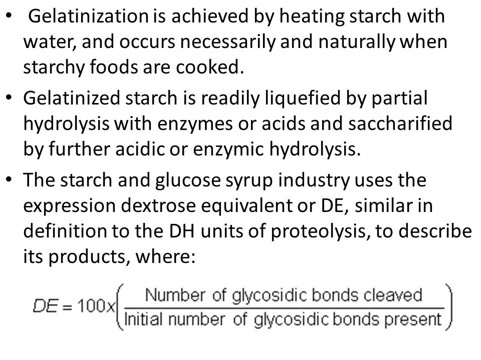 Gelatinization is achieved by heating starch with water, and occurs necessarily and naturally when starchy foods are cooked.