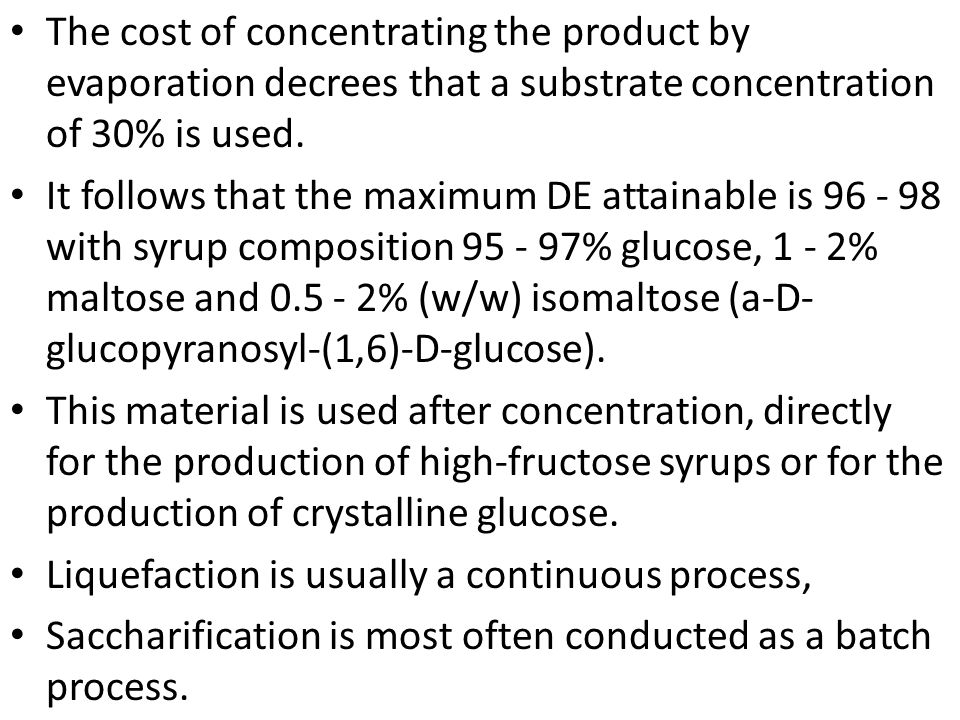 The cost of concentrating the product by evaporation decrees that a substrate concentration of 30% is used.