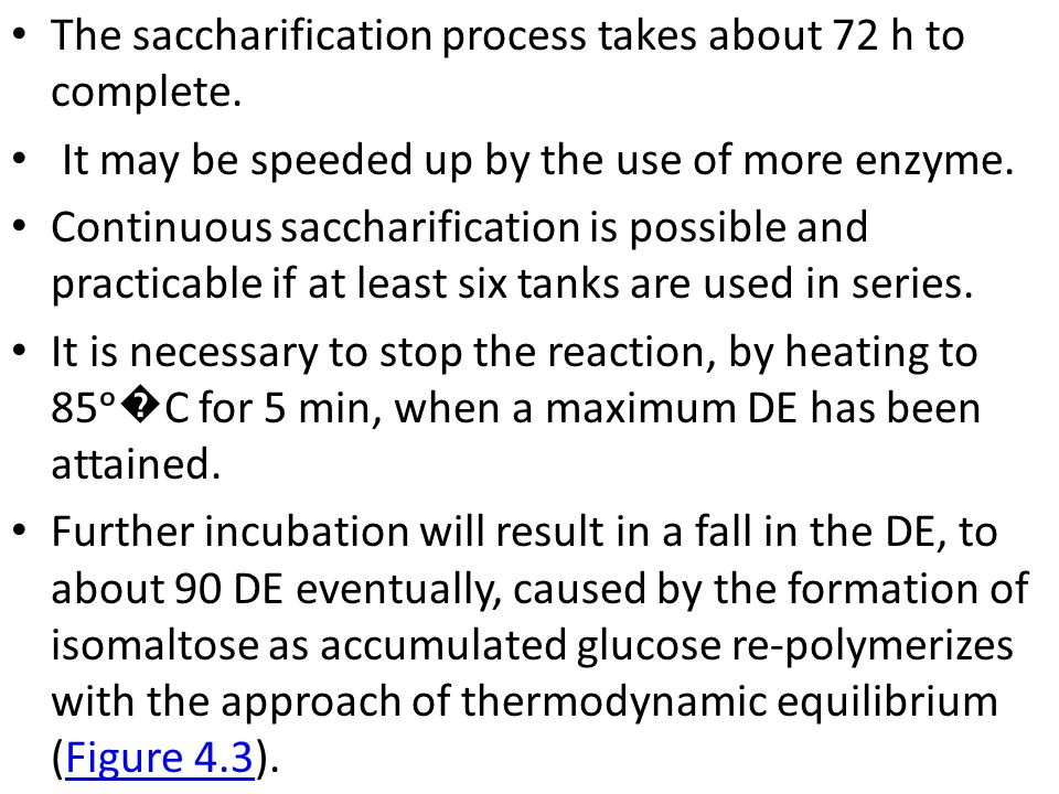 The saccharification process takes about 72 h to complete.