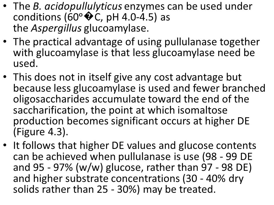 The B. acidopullulyticus enzymes can be used under conditions (60ᵒ�C, pH 4.0-4.5) as the Aspergillus glucoamylase.