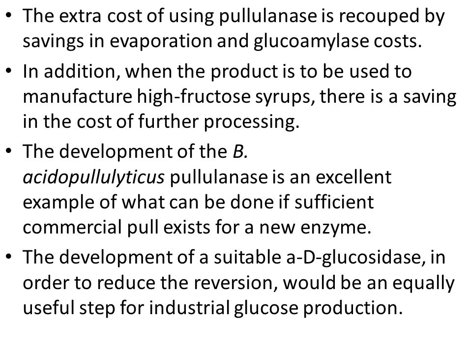 The extra cost of using pullulanase is recouped by savings in evaporation and glucoamylase costs.