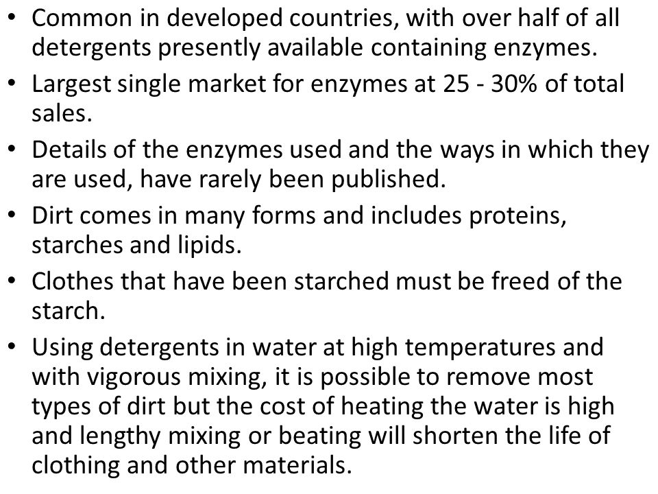 Common in developed countries, with over half of all detergents presently available containing enzymes.