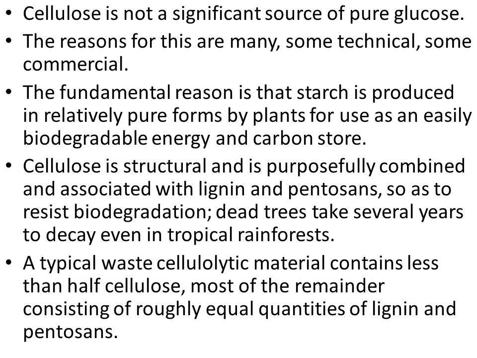 Cellulose is not a significant source of pure glucose.